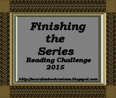 Socrates' Book Reviews...: Finishing the Series Reading Challenge 2015