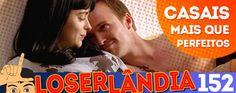 Loserlândia 152: Casais Mais Que Perfeitos