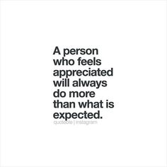 A person who feels appreciated will always do more than what is expected. 💭 #quoteble
