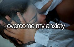 Overcome Anxiety. Everyone should be able to at some point or another.