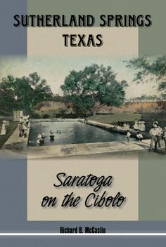 """Read """"Sutherland Springs, Texas Saratoga on the Cibolo"""" by Richard B. McCaslin available from Rakuten Kobo. In Sutherland Springs, Texas, Richard B. McCaslin explores the rise and fall of this rural community near San Antonio pr. Gaston County, Houston Street, Spring Texas, James Thomas, Mary J, May Flowers, Historical Society, Resort Spa"""