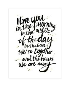 #ad I love you in the morning, in the middle of the day, in the hours we're together and the hours we are away