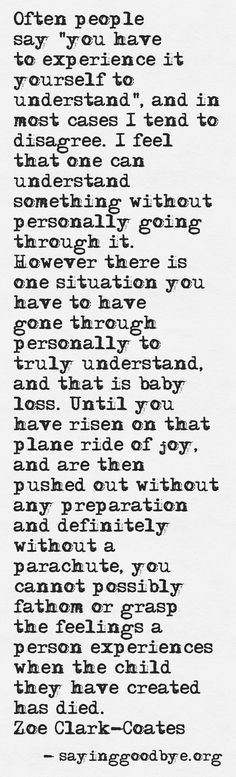 I don't wish the pain of losing a baby on anyone, and it's honestly true that if you have not experienced the loss of your child then you can not relate nor should you try to.