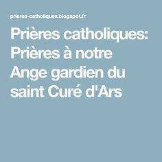 Prières catholiques: Prières à notre Ange gardien du saint Curé d'Ars