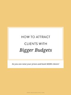 how to attract clients with bigger budgets so you can raise your prices and book MORE clients than ever before! It worked for me and it can work for you. #freelance #entrepreneur #smallbusiness