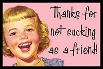 For all my friends...you know who you are :-)