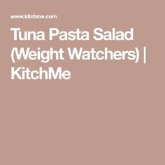 Tuna Pasta Salad (Weight Watchers) | KitchMe