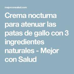 Crema nocturna para atenuar las patas de gallo con 3 ingredientes naturales - Mejor con Salud