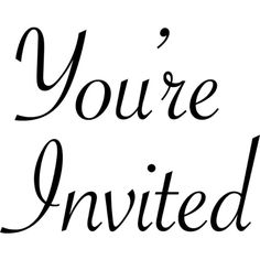 You're Invited Text ❤ liked on Polyvore featuring text, words, quotes, backgrounds, print, filler, phrase and saying