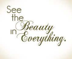 See the beauty in everything. #beauty #quote