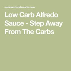 Low Carb Alfredo Sauce - Step Away From The Carbs