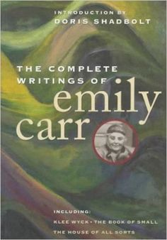 Complete Writings of Emily Carr: Emily Carr: 9781550545784: Amazon.com: Books