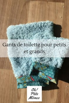 Gants de toilette pour petits et grands