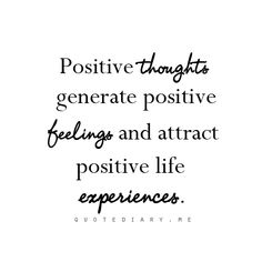 Positive thoughts - positive feelings - positive life experiences