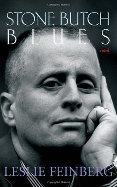 Stone Butch Blues by Leslie Feinberg  Transgender activist Leslie Feinberg sets this novel in pre-Stonewall New York City, and it's an indelible examination of butch and femme culture that doubles as a great lesbian coming-of-age story.