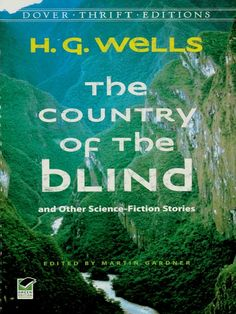 The Country of the Blind by H. G. Wells  'In the country of the blind, the one-eyed man is king.' Or is he? In H. G. Wells' acclaimed tale, a stranded mountaineer encounters an isolated society in which his apparent advantage proves less than valuable. This thought-provoking fable is accompanied by other short stories, including 'The Star,' a gripping tale about a massive celestial object hurtling toward the Earth, as well as 'The New Accelerator,'... #doverthrift #classiclit #hgwells ...
