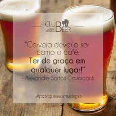 Cerveja deveria ser como o café: ter de graça em todo lugar!