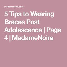5 Tips to Wearing Braces Post Adolescence   Page 4   MadameNoire