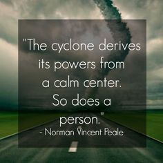 The cyclone derives its powers from a calm center. So does a person. Quote by Norman Vincent Peale