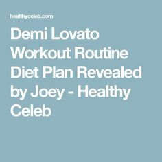 Demi Lovato Workout Routine Diet Plan Revealed by Joey - Healthy Celeb