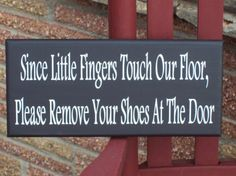 Please remove your shoes sign...This would alleviate my anxiety about asking people to take shoes off!