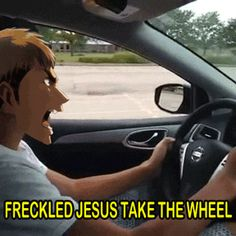 Trust Freckled Jesus to be there to take the wheel. Description from pinterest.com. I searched for this on bing.com/images