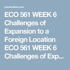 ECO 561 WEEK 6 Challenges of Expansion to a Foreign Location ECO 561 WEEK 6 Challenges of Expansion to a Foreign Location ECO 561 WEEK 6 Challenges of Expansion to a Foreign Location ECO 561 WEEK 6 Challenges of Expansion to a Foreign LocationReviseyour Week 3 economic analysis using the feedback provided by your facilitator to evaluate the challenges of expanding your company's production to a foreign market. This will require you to revise previously recommended pricing and non-pricing…