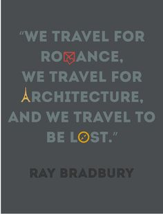 We travel for romance, we travel for architecture, and we travel to be lost. #quotes #travel