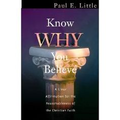 Know Why You Believe (Know What/Why Series) by Paul E. Little