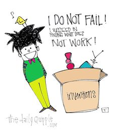 I do not fail! I succeed in finding what does not work!