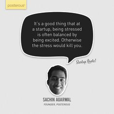"""""""It's a good thing that at a startup, being stressed is often balanced by..."""" Sachin Agarwal of Posterous"""