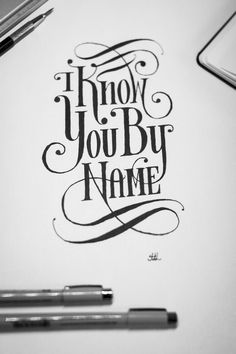 hand lettered...I know you by name