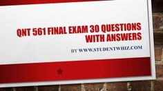 A team of learned professional is at your service to help you get through the difficult QNT 561 Final Exam 30 Questions (University of Phoenix).