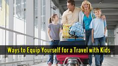 Ways to Equip Yourself for a Travel with Kids