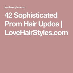 42 Sophisticated Prom Hair Updos | LoveHairStyles.com
