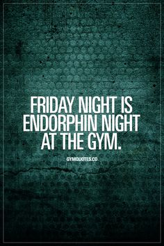 Friday night is endorphin night at the gym. Friday night is all about the gym and getting that #endorphinrush #gymaddict #gymlife #gymquotes #gymmotivation Like and save this gym quote if you LOVE training on Friday nights and visit www.gymquotes.co for all our motivational gym, fitness and workout quotes!