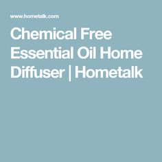 Chemical Free Essential Oil Home Diffuser | Hometalk