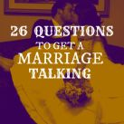 26 Questions To Get A Marriage Talking
