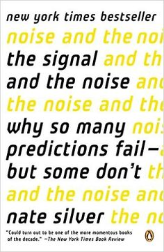"Business Insider's ""27 Books Every Entrepreneur Should Read"" The Signal and the Noise: Why So Many Predictions Fail-but Some Don't 1, Nate Silver"