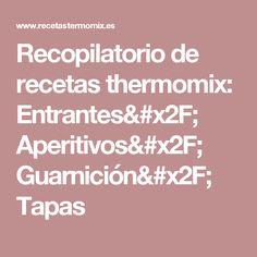 Recopilatorio de recetas thermomix: Entrantes/ Aperitivos/ Guarnición/ Tapas