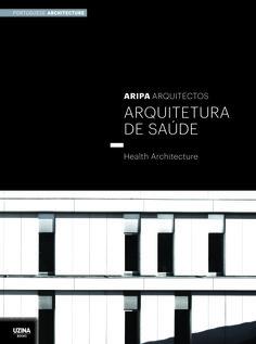 ARIPA Arquitectos : arquitetura de saúde = health architecture /[editor, José Manuel das Neves].-- Lisboa : Uzina Books., 2012.