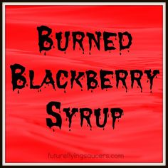 Burned Blackberry Syrup: a loving lesson from God