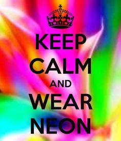 KEEP CALM AND WEAR NEON