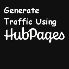 How To Generate traffic using Hub Pages http://normanmcculloch.com/wp/how-to-generate-traffic-using-hubpages/