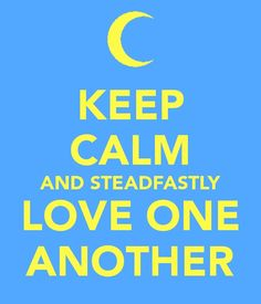 """Let us Steadfastly Love One Another."""