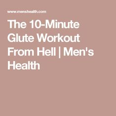 The 10-Minute Glute Workout From Hell | Men's Health
