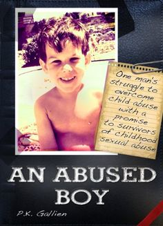 Free Kindle Book For A Limited Time : An Abused Boy: One Mans Struggle to Overcome Child Abuse with a Promise to Survivors of Childhood Sexual Abuse - What If You Didn't Realize You'd Been Sexually Abused?This Is the True Story of P.K. GallienNew Yorker P.K. Gallien Is HappyHe's fit and healthy. He loves taking long runs by the water and hanging with his teenage son. He enjoys his career and has a few good friends. He even has a great relationship with his ex-wife. Things aren't perfect for…