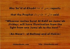 """""""Whoever recites Surat Al-Kahf on Jumu'ah (Friday) will have illumination from the light from one Jumu'ah to the next."""" http://IslamQuote.com"""