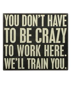 Loving this 'We'll Train You' Box Sign on #zulily! #zulilyfinds