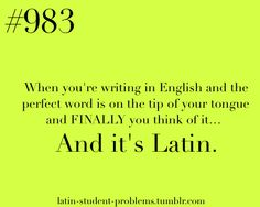 Latin Student Problems--If I could just mix English and Latin words/ grammar for papers, life would be so much easier...